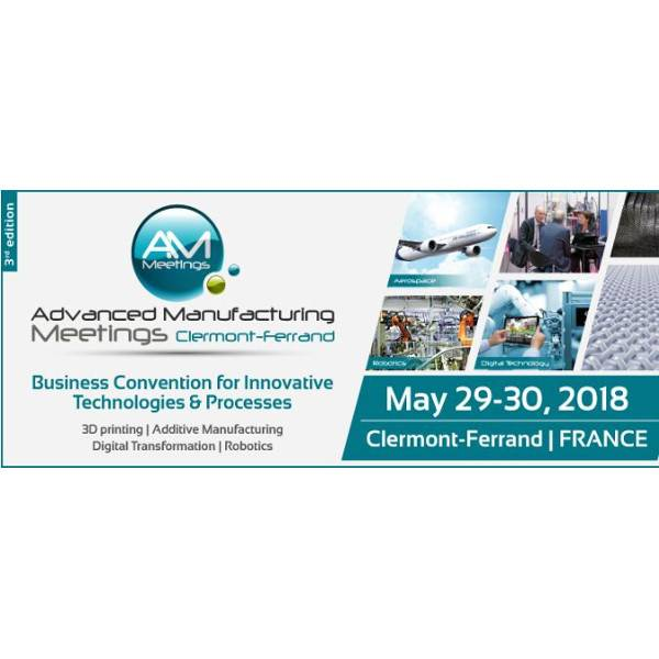 Convention Advanced Manufacturing Meetings à Clermont-Ferrand, les 29&30 mai 2018